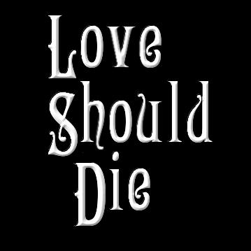 LOVE SHOULD DIE